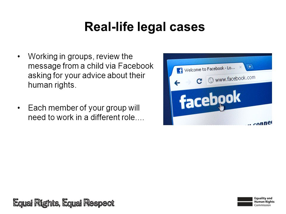 Real-life legal cases Working in groups, review the message from a child via Facebook asking for your advice about their human rights.