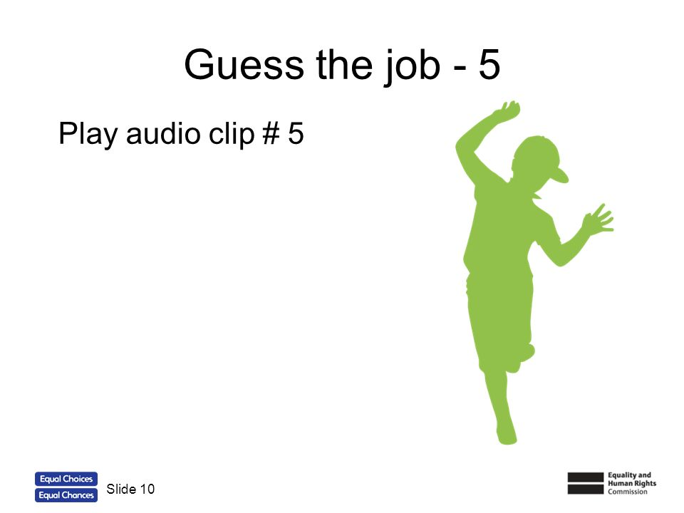 Guess the job - 5 Play audio clip # 5 Slide 10
