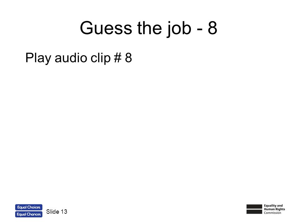 Guess the job - 8 Play audio clip # 8 Slide 13