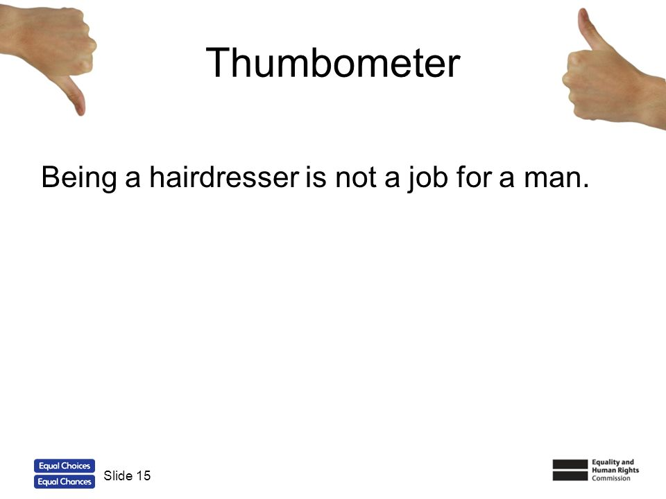 Thumbometer Being a hairdresser is not a job for a man. Slide 15