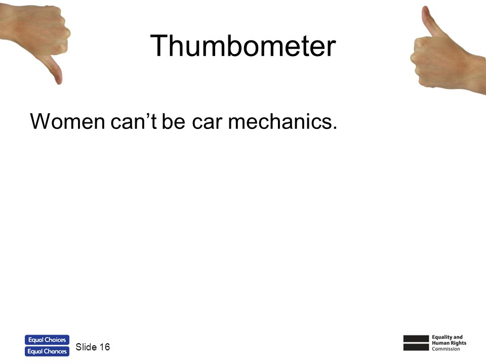 Thumbometer Women can't be car mechanics. Slide 16