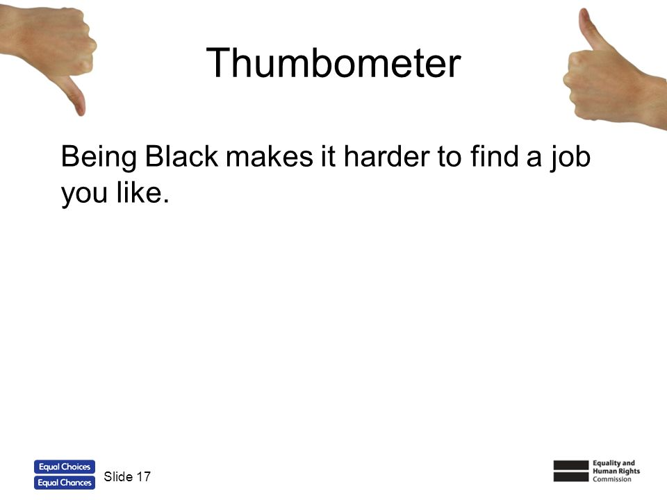 Thumbometer Being Black makes it harder to find a job you like.