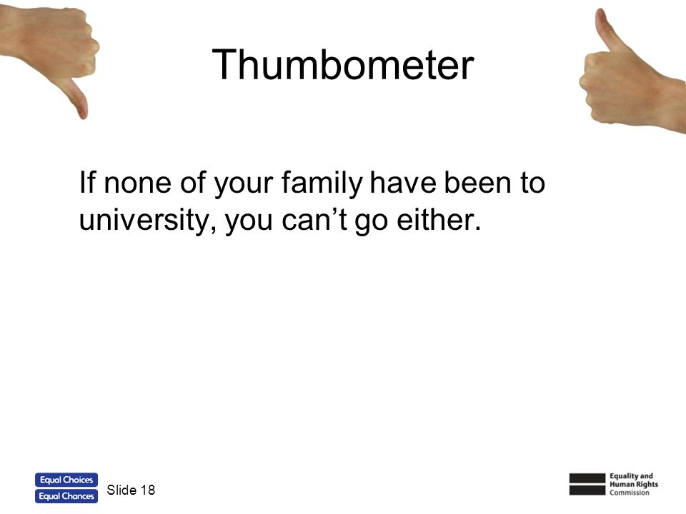 Thumbometer If none of your family have been to university, you can't go either. Slide 18