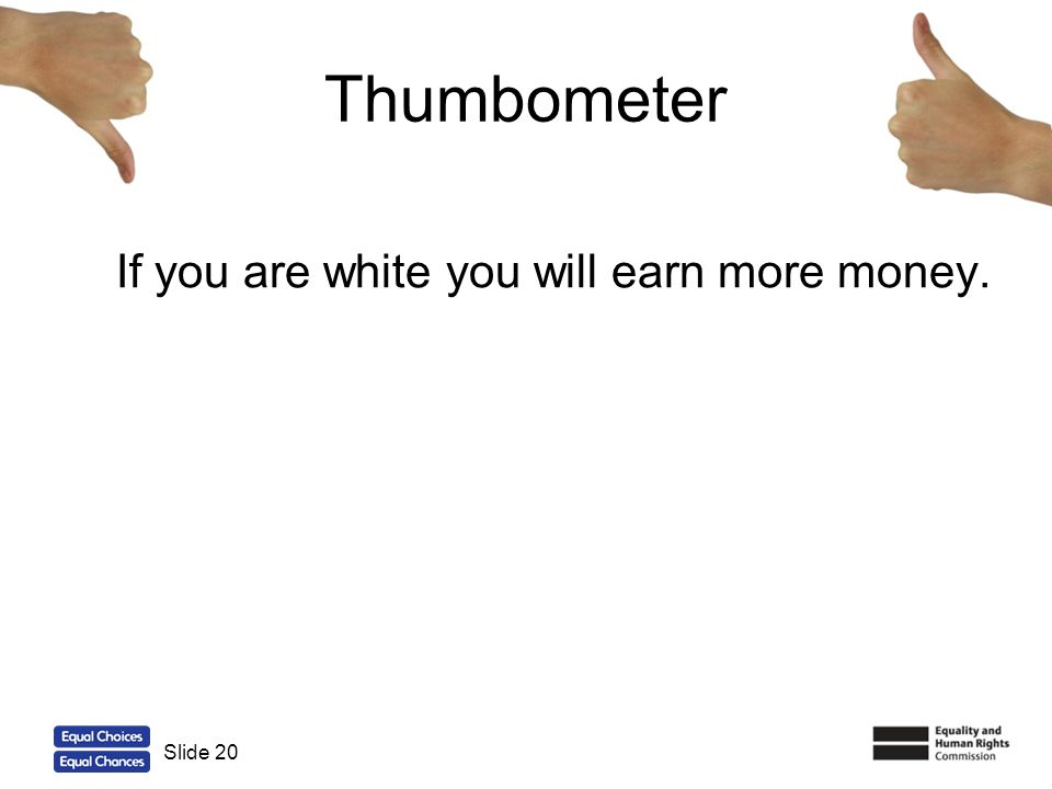 Thumbometer If you are white you will earn more money. Slide 20