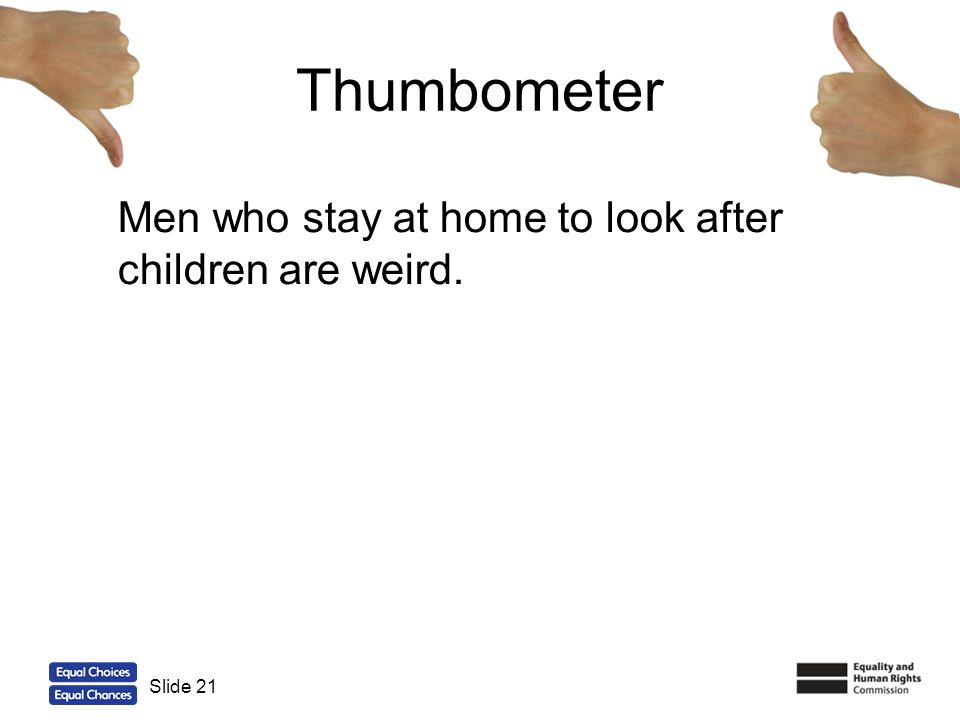 Thumbometer Men who stay at home to look after children are weird.
