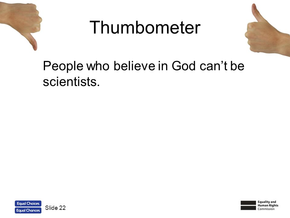 Thumbometer People who believe in God can't be scientists. Slide 22
