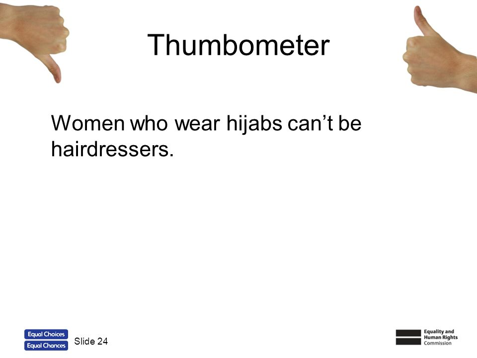 Thumbometer Women who wear hijabs can't be hairdressers. Slide 24