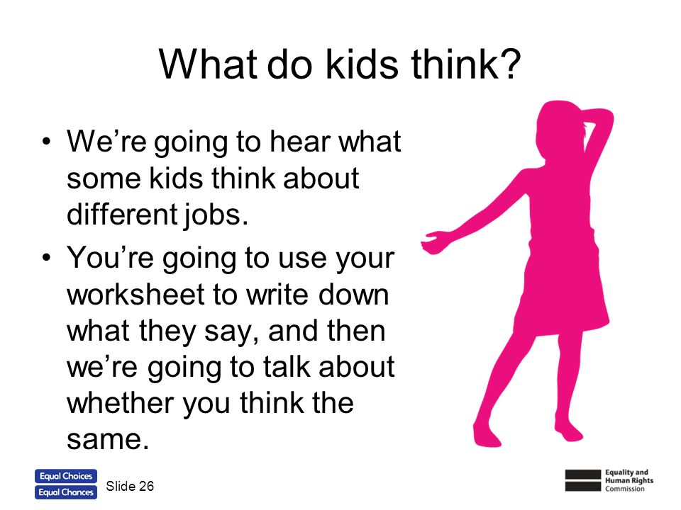 What do kids think We're going to hear what some kids think about different jobs.