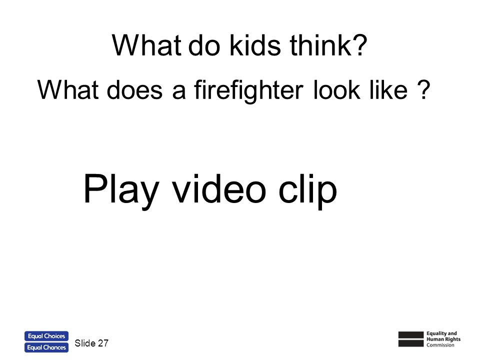 Play video clip What do kids think