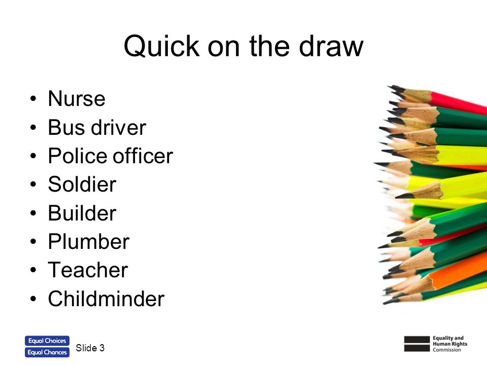 Quick on the draw Nurse Bus driver Police officer Soldier Builder
