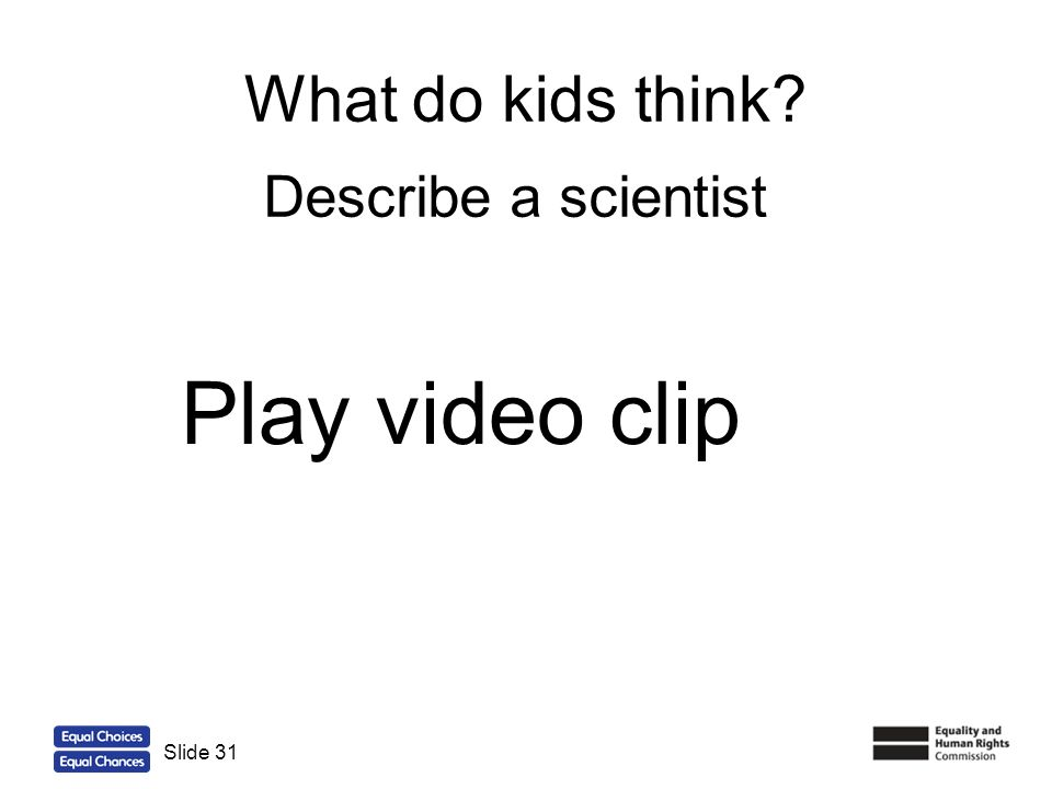 What do kids think Describe a scientist Play video clip Slide 31