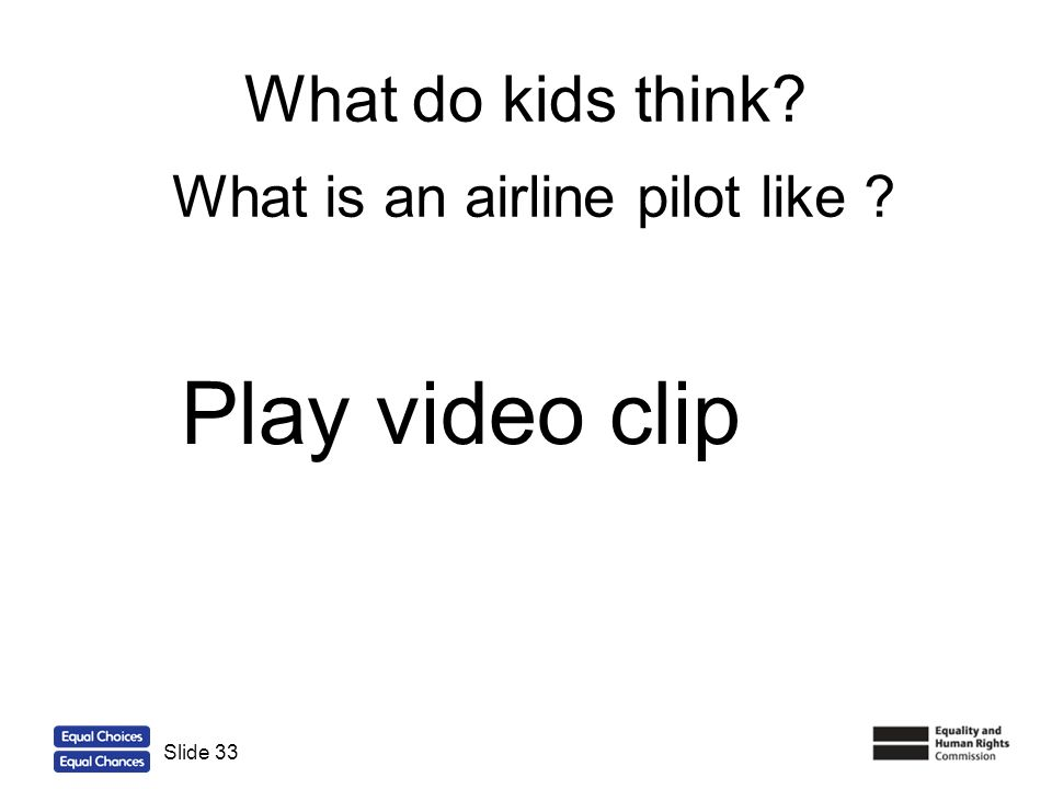 Play video clip What do kids think What is an airline pilot like
