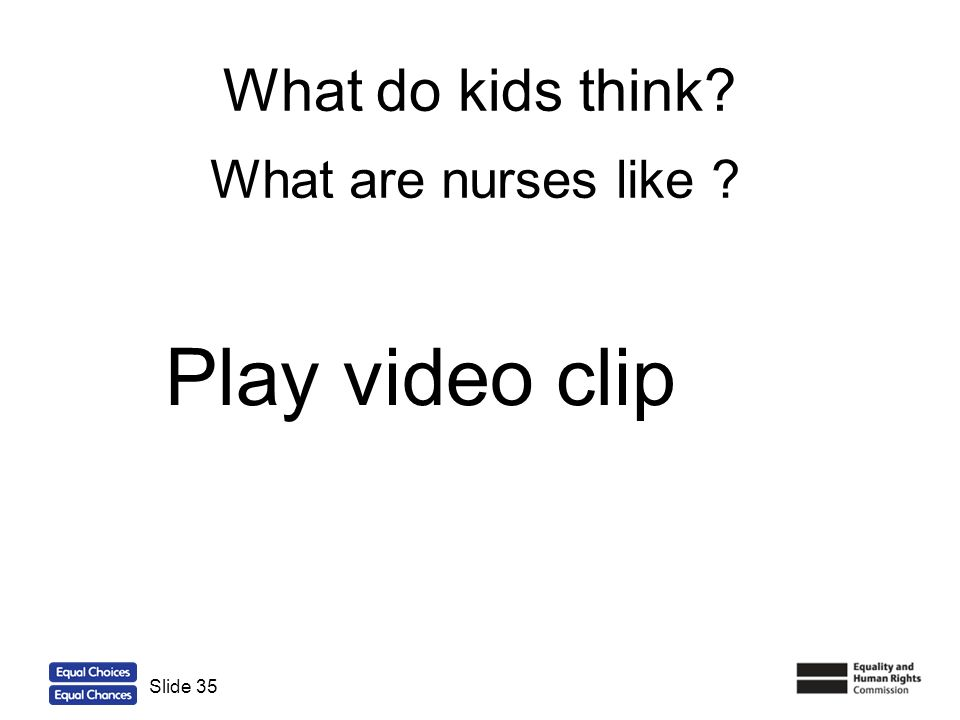 What do kids think What are nurses like Play video clip Slide 35