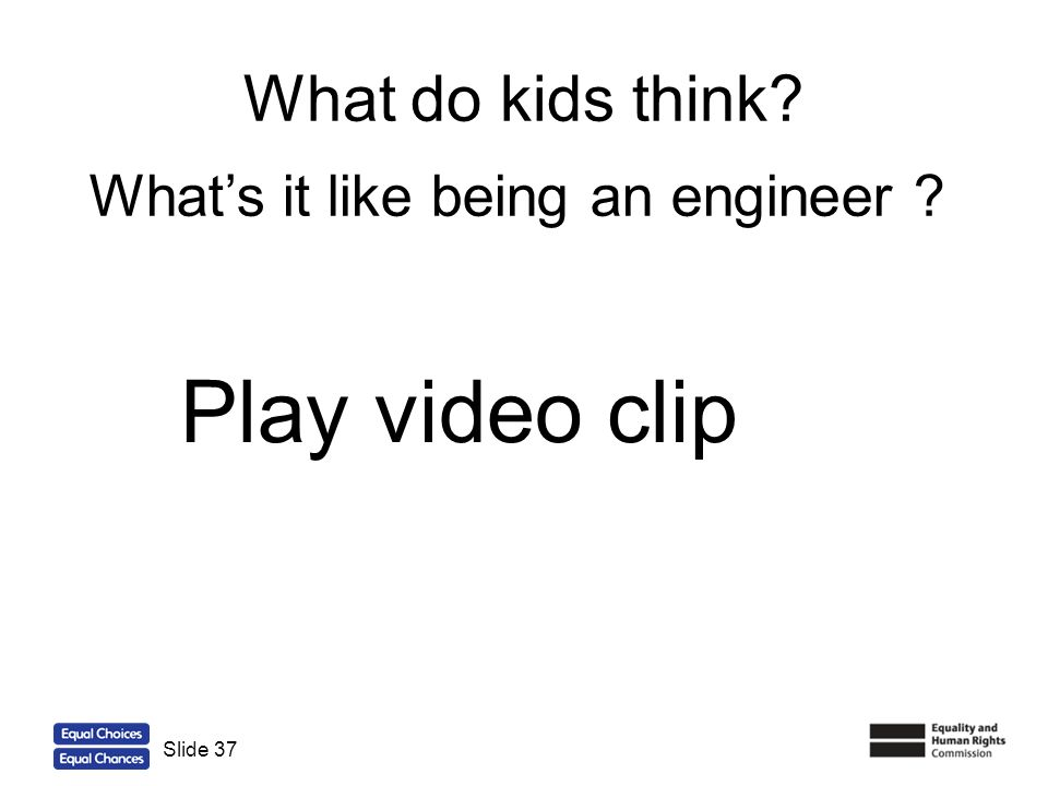 Play video clip What do kids think What's it like being an engineer
