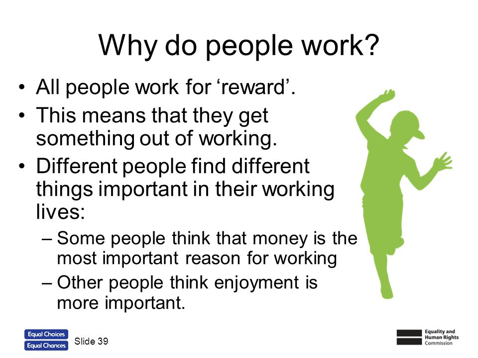Why do people work All people work for 'reward'.