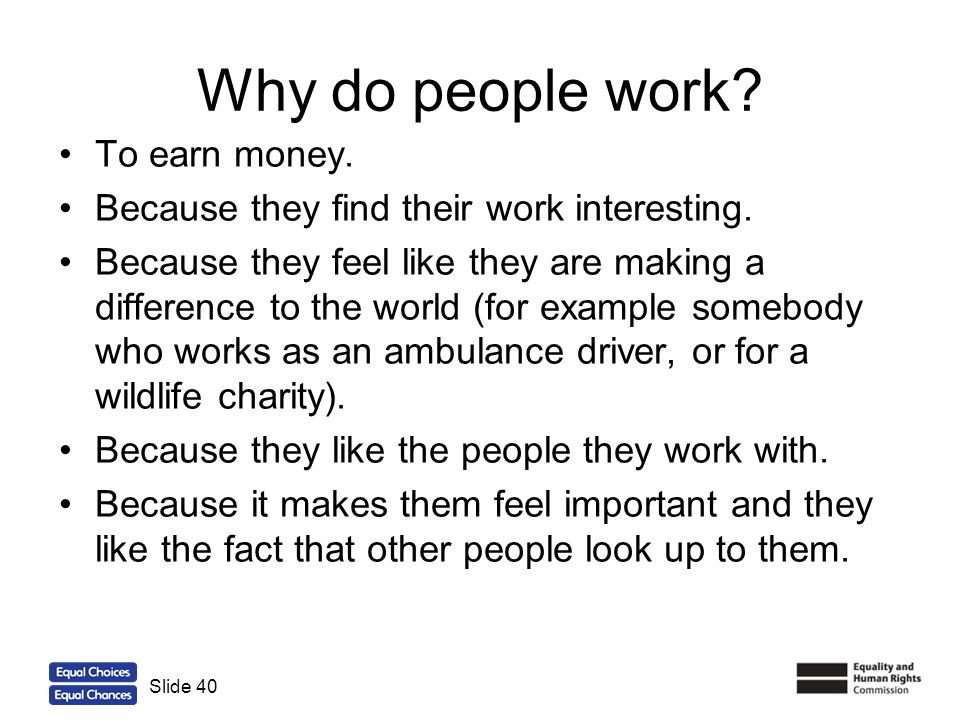 Why do people work To earn money.