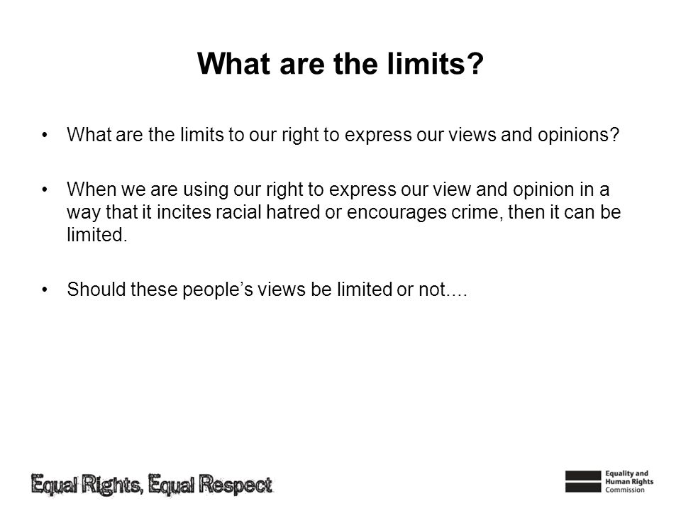 What are the limits What are the limits to our right to express our views and opinions