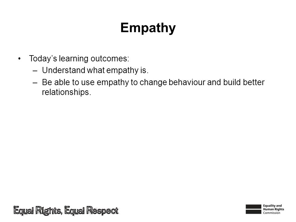 Empathy Today's learning outcomes: Understand what empathy is.
