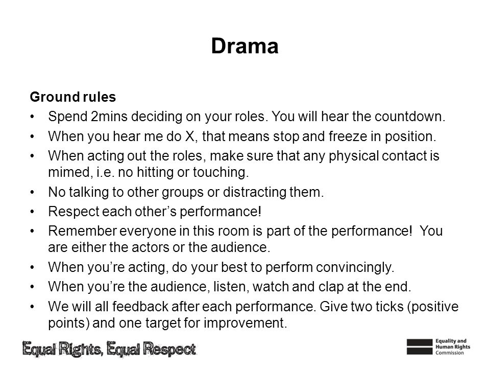 Drama Ground rules. Spend 2mins deciding on your roles. You will hear the countdown. When you hear me do X, that means stop and freeze in position.