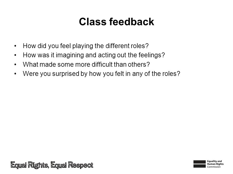 Class feedback How did you feel playing the different roles