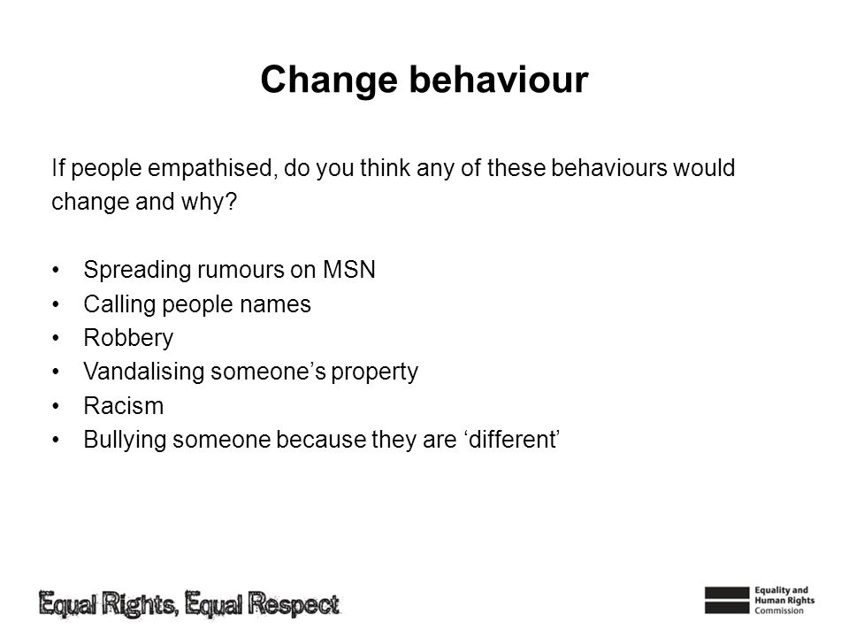 Change behaviour If people empathised, do you think any of these behaviours would. change and why