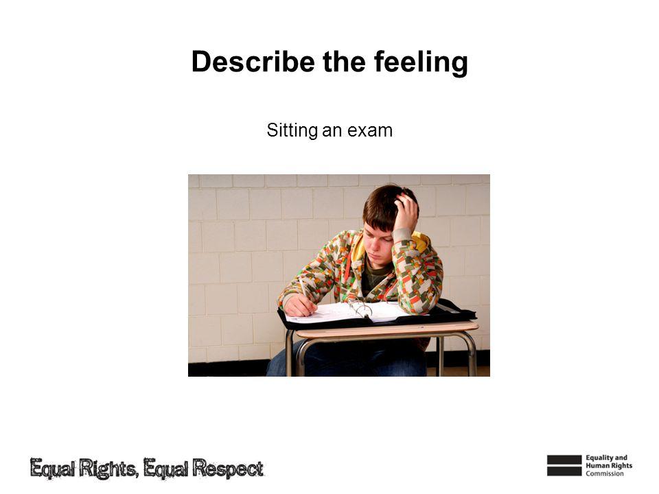 Describe the feeling Sitting an exam
