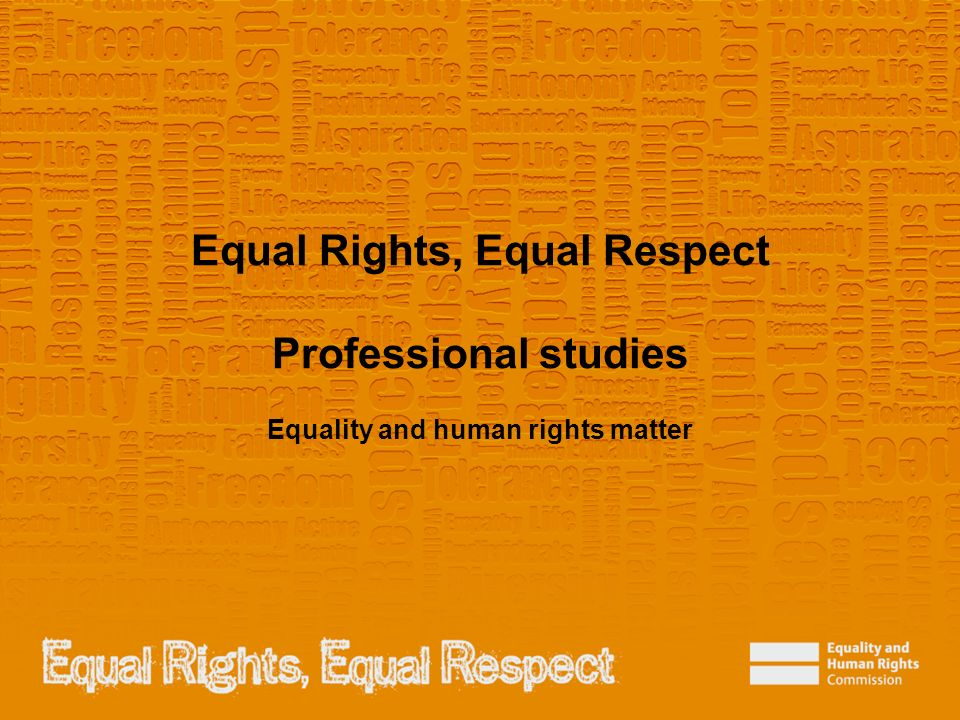 Equal Rights, Equal Respect Professional studies