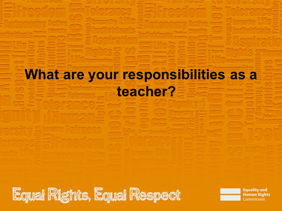 What are your responsibilities as a teacher