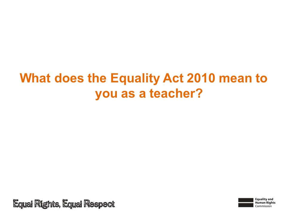 What does the Equality Act 2010 mean to you as a teacher