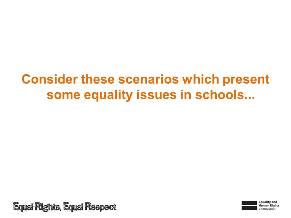 Consider these scenarios which present some equality issues in schools...