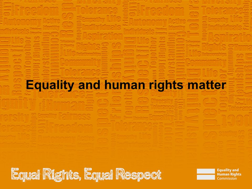 Equality and human rights matter