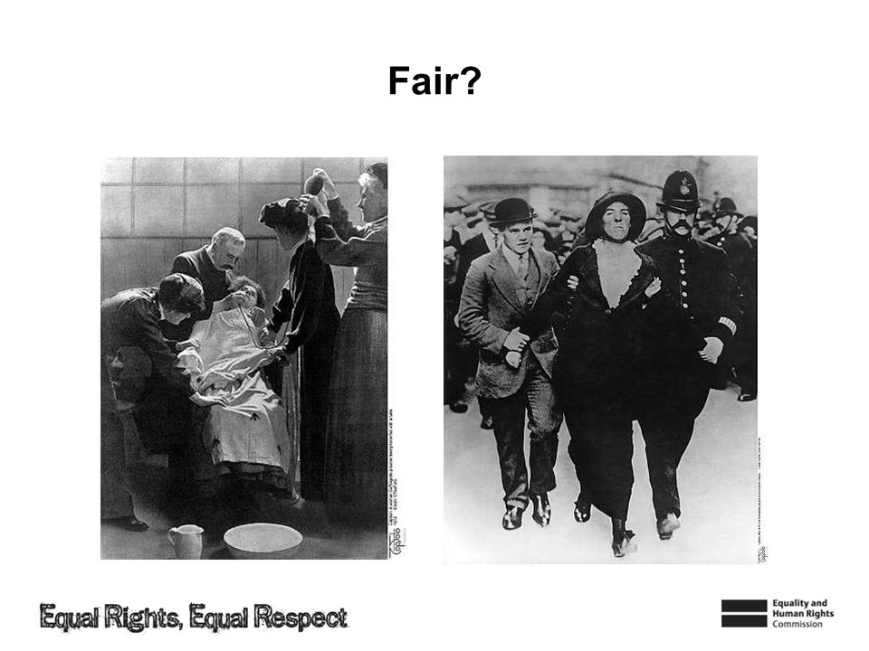 Fair Before 1918 women did not have the right to vote! Campaigning women refused to eat and went on hunger strike when arrested!
