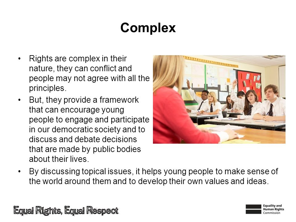 Complex Rights are complex in their nature, they can conflict and people may not agree with all the principles.