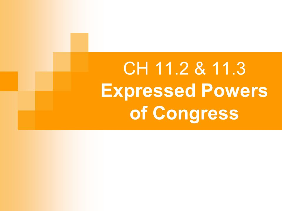 CH 11.2 & 11.3 Expressed Powers of Congress - ppt download