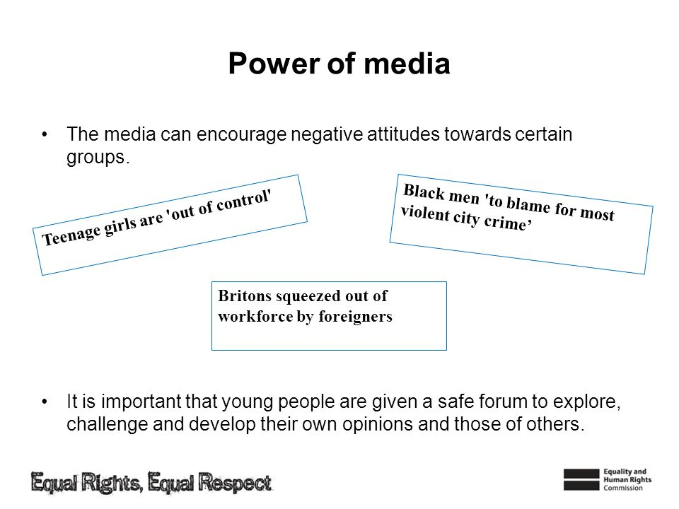 Power of media The media can encourage negative attitudes towards certain groups.