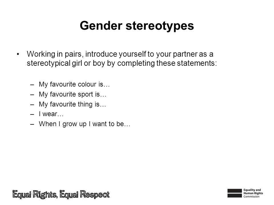 Gender stereotypes Working in pairs, introduce yourself to your partner as a stereotypical girl or boy by completing these statements: