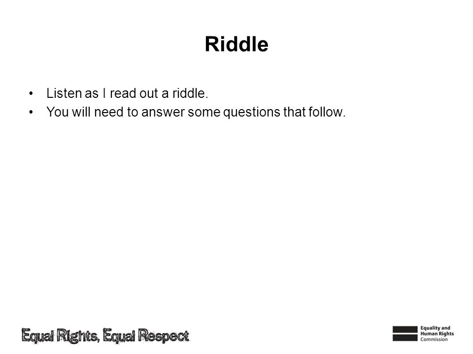 Riddle Listen as I read out a riddle.
