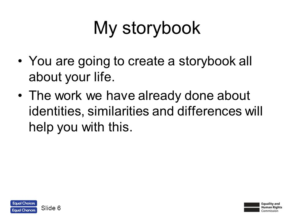 My storybook You are going to create a storybook all about your life.