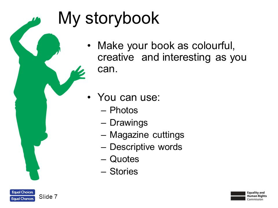My storybook Make your book as colourful, creative and interesting as you can. You can use: Photos.