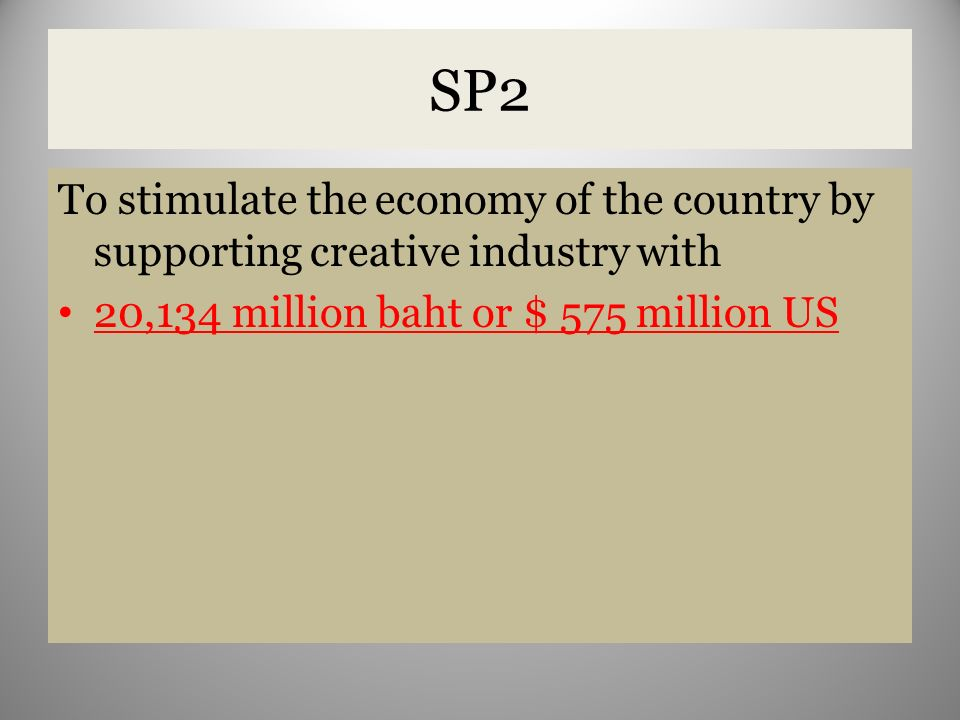 SP2 To stimulate the economy of the country by supporting creative industry with.