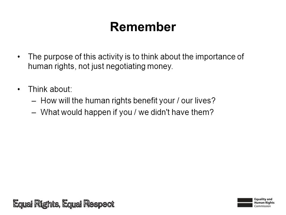 Remember The purpose of this activity is to think about the importance of human rights, not just negotiating money.