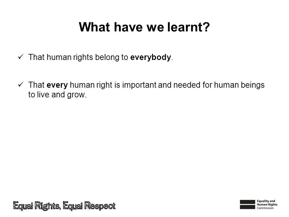 What have we learnt That human rights belong to everybody.
