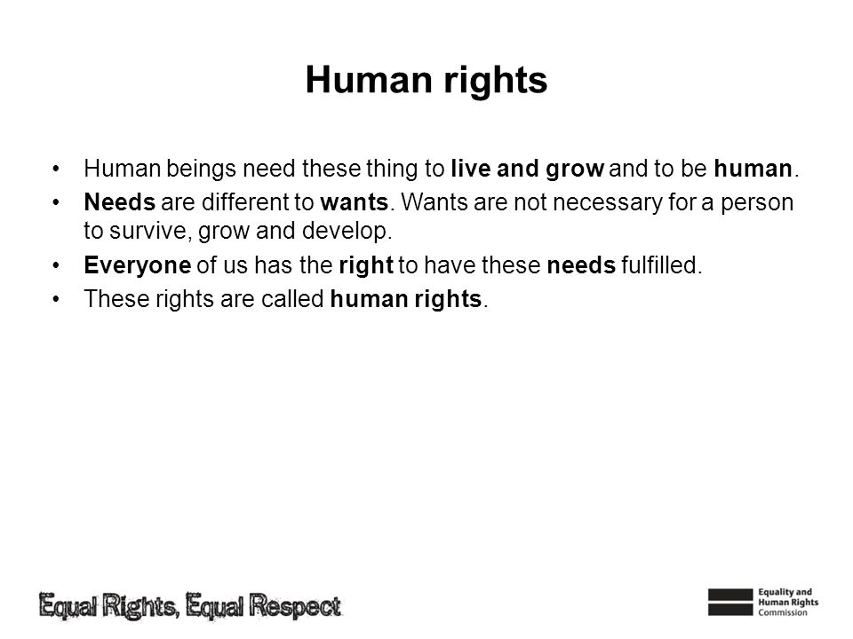 Human rights Human beings need these thing to live and grow and to be human.