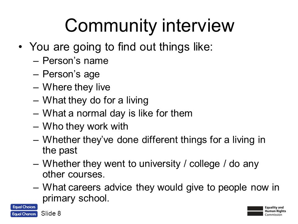 Community interview You are going to find out things like: