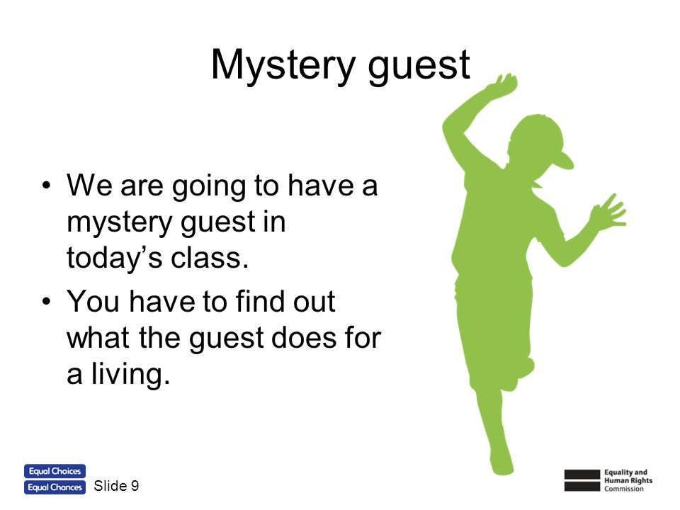 Mystery guest We are going to have a mystery guest in today's class.