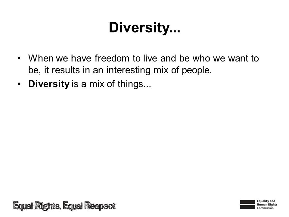 Diversity... When we have freedom to live and be who we want to be, it results in an interesting mix of people.