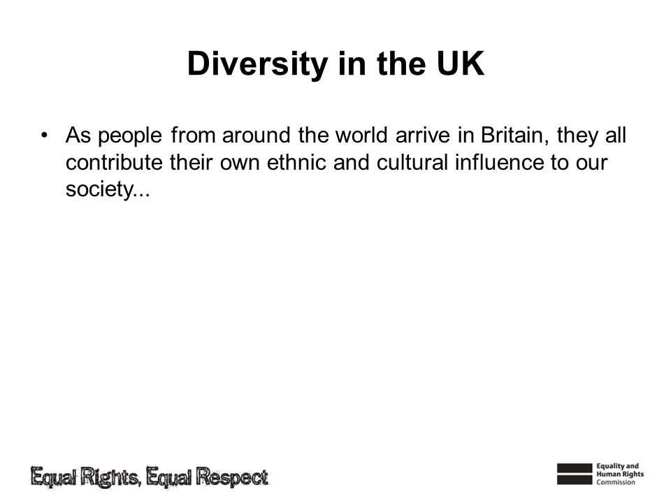 Diversity in the UK As people from around the world arrive in Britain, they all contribute their own ethnic and cultural influence to our society...