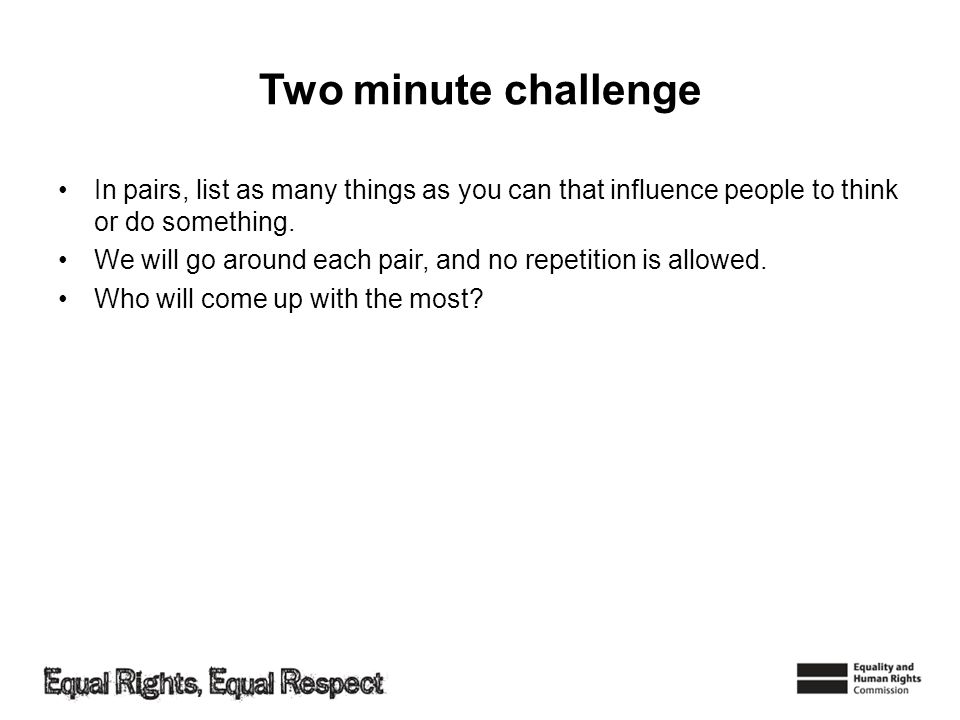 Two minute challenge In pairs, list as many things as you can that influence people to think or do something.