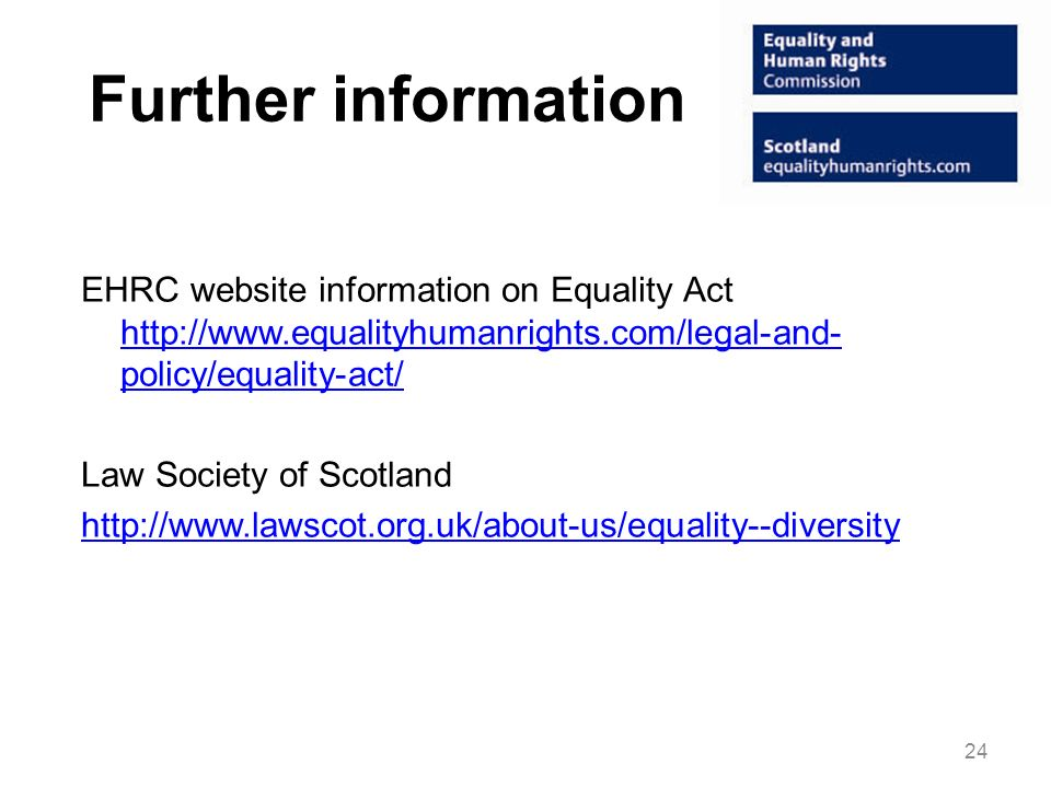 Further information EHRC website information on Equality Act http://www.equalityhumanrights.com/legal-and-policy/equality-act/