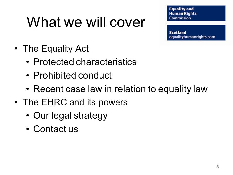 What we will cover Protected characteristics Prohibited conduct